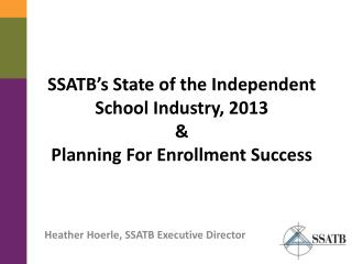 SSATB's State of the Independent School Industry, 2013  &  Planning For Enrollment Success