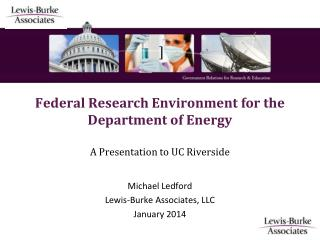 ] Federal Research Environment for the Department of Energy A Presentation to UC Riverside