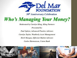 Who's Managing Your Money? Moderated by Carolyn Kling, Kling Partners Presented by: Paul Spitzer, Advanced Practice Adv