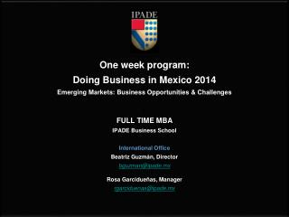 One week program: Doing Business in Mexico 2014 Emerging Markets: Business Opportunities & Challenges FULL TIME MBA