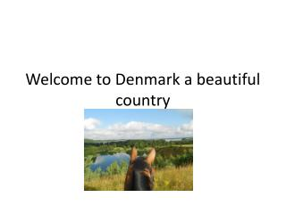 Welcome to Denmark a beautiful country