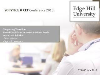 Supporting Transition:  From  FE to HE and between academic levels A Practical  S olution  Carol Wilson  Edge Hill Univ