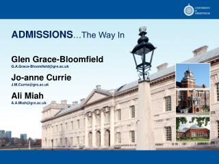 ADMISSIONS …The Way In Glen Grace-Bloomfield        G.A.Grace-Bloomfield@gre.ac.uk Jo- anne Currie
