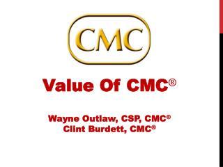Value Of CMC � Wayne Outlaw, CSP, CMC � Clint Burdett,  CMC �