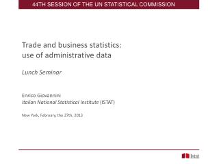 Trade and business statistics:  use of administrative data Lunch Seminar Enrico Giovannini Italian National Statistical