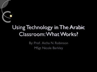 Using Technology in The Arabic Classroom: What Works?