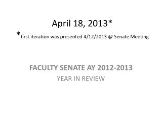 April 18, 2013* * first iteration was presented 4/12/2013 @ Senate Meeting