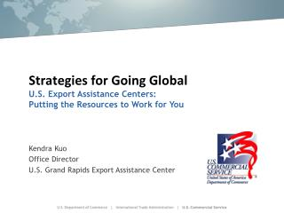 Strategies for Going Global U.S. Export Assistance Centers:  Putting the Resources to Work for You