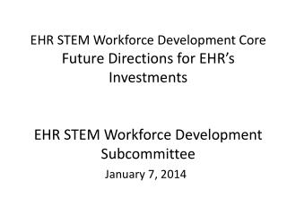EHR STEM Workforce Development Core Future Directions for EHR's  Investments EHR STEM Workforce Development Subcommitte