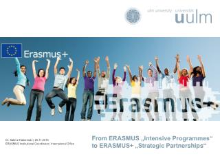 From  ERASMUS �Intensive Programmes�  to  ERASMUS+ �Strategic  Partnerships �