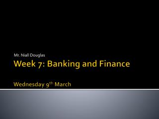 Week 7: Banking and Finance Wednesday 9 th March