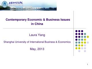 Contemporary Economic & Business Issues  in China Laura Yang Shanghai University of International Business & Economics