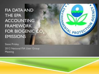 FIA Data and  the EPA Accounting Framework  for Biogenic CO 2  EMISSIONS