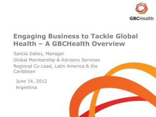Engaging Business to Tackle Global Health – A  GBCHealth  Overview
