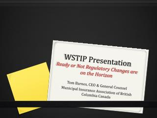 WSTIP Presentation Ready or Not Regulatory Changes are on the Horizon