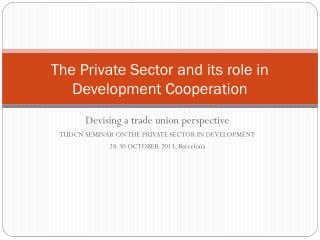 The Private Sector and its role in Development Cooperation
