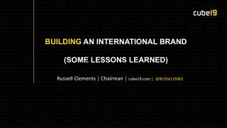 building AN INTERNATIONAL BRAND (Some lessons learned)