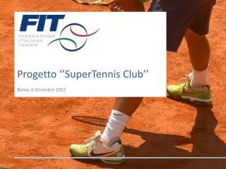 Progetto '' SuperTennis  Club'' Roma, 6 Dicembre 2012