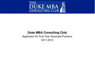 Duke MBA Consulting Club Application for First Year Associate Positions 2011-2012