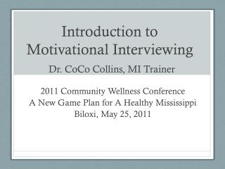 Introduction to Motivational Interviewing Dr.  CoCo  Collins, MI Trainer