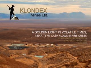 A golden light in volatile times; Near-term Cash Flows @ Fire creek CORPORATE Presentation KDX:TSX; KLNDF:OTCQX June 20