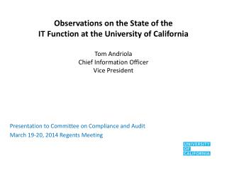Observations on the State of the  IT Function at the University of California Tom Andriola Chief  Information Officer V