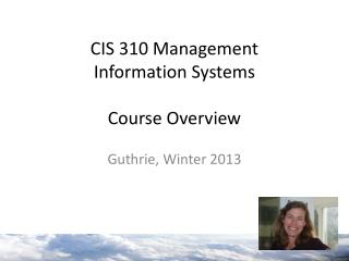 CIS 310 Management  Information Systems Course Overview
