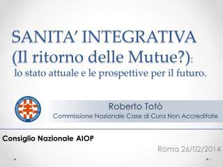 SANITA' INTEGRATIVA (Il ritorno delle Mutue?) :  lo stato attuale e le prospettive per il futuro.