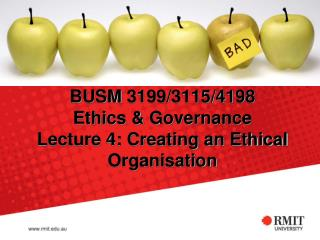 BUSM  3199/3115/4198  Ethics & Governance Lecture 4: Creating an Ethical Organisation