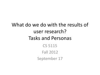 What do we do with the results of user research? Tasks and Personas