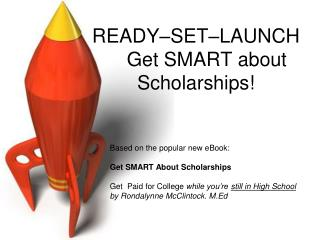 READY SET LAUNCH     Get SMART about Scholarships