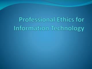 Professional Ethics for Information Technology