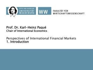 Prof. Dr. Karl-Heinz  Paqué Chair of  International Economics Perspectives of  International Financial  Markets 1.  Int