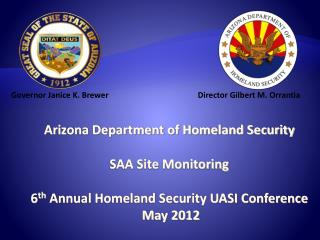 Arizona Department of Homeland Security SAA Site Monitoring 6 th  Annual Homeland Security UASI Conference May 2012