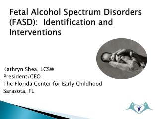 Fetal Alcohol Spectrum Disorders (FASD):  Identification and Interventions