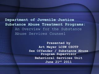 Department of Juvenile Justice  Substance Abuse Treatment  Programs: An Overview for the Substance 	Abuse Services Coun