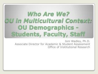 Who Are We?  OU in Multicultural Context:  OU Demographics - Students, Faculty, Staff