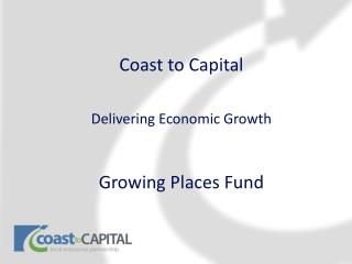 Coast to Capital Delivering Economic Growth Growing Places Fund