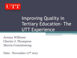 Improving Quality in Tertiary Education- The UTT Experience