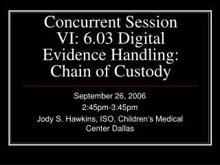 Concurrent Session VI: 6.03 Digital Evidence Handling: Chain of Custody