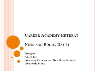 Career Academy Retreat Nuts and Bolts, Day 1: