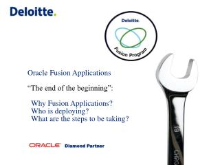 "Oracle Fusion Applications "" The end of the beginning"": Why Fusion  Applications ?  Who is  deploying?   What are the s"
