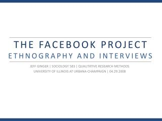 THE FACEBOOK PROJECT ETHNOGRAPHY AND INTERVIEWS