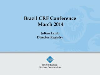 Brazil CRF Conference   March  2014 Julian Lamb Director  Registry