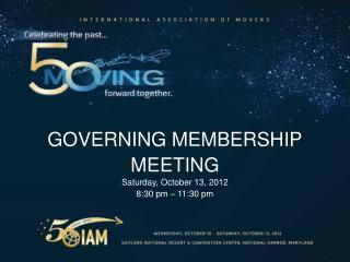 GOVERNING MEMBERSHIP MEETING  Saturday, October 13, 2012 8:30 pm – 11:30 pm