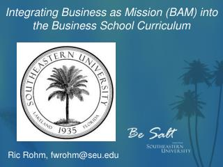 Integrating Business as Mission (BAM) into the Business School Curriculum
