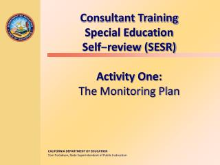 Consultant Training Special Education  Self−review (SESR) Activity One: The Monitoring Plan