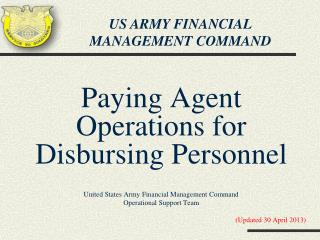 Paying Agent Operations for Disbursing Personnel United States Army Financial Management Command Operational Support Te