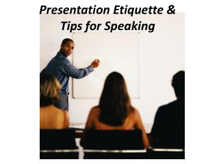 Presentation  Etiquette  & Tips  for Speaking