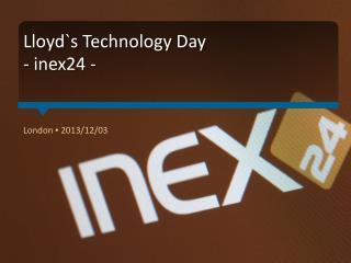 Lloyd`s  Technology Day - inex24 -